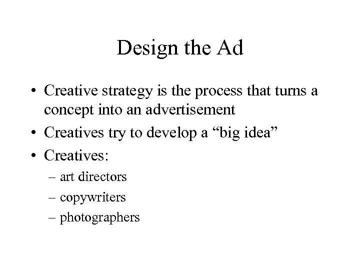 Design the Ad • Creative strategy is the process that turns a concept into