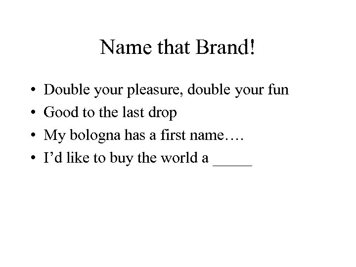 Name that Brand! • • Double your pleasure, double your fun Good to the
