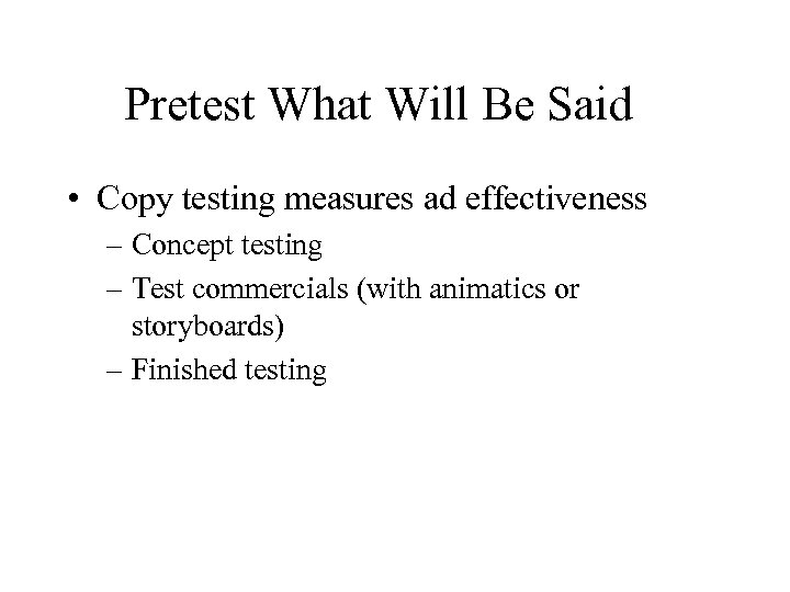 Pretest What Will Be Said • Copy testing measures ad effectiveness – Concept testing