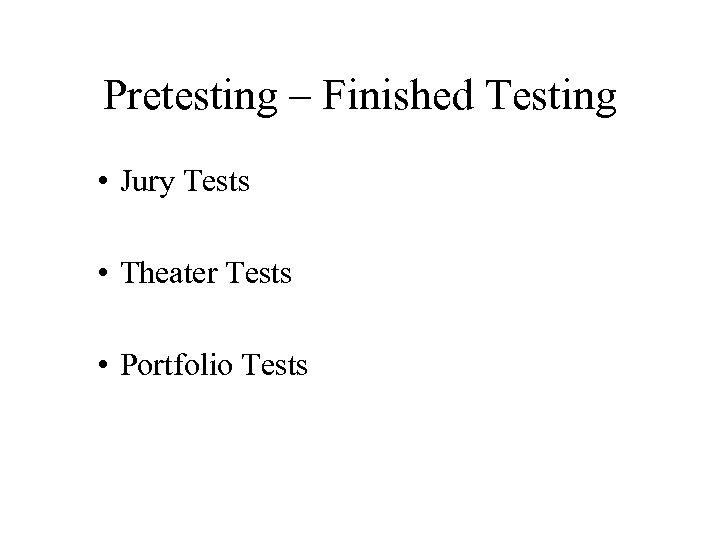 Pretesting – Finished Testing • Jury Tests • Theater Tests • Portfolio Tests