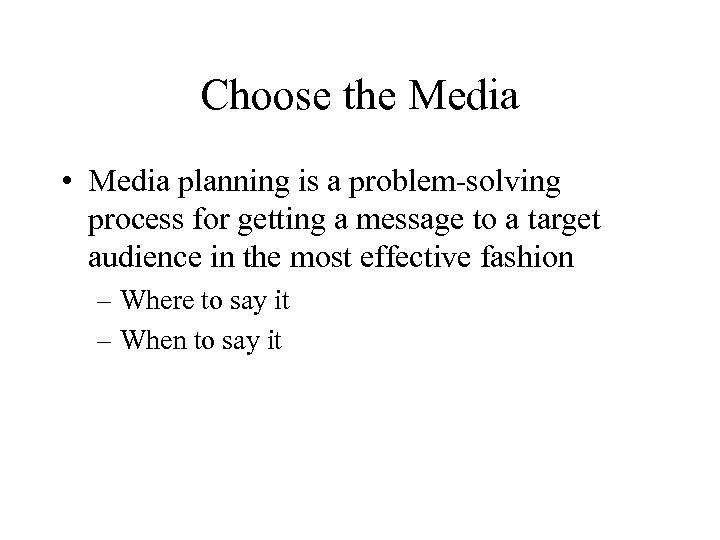 Choose the Media • Media planning is a problem-solving process for getting a message