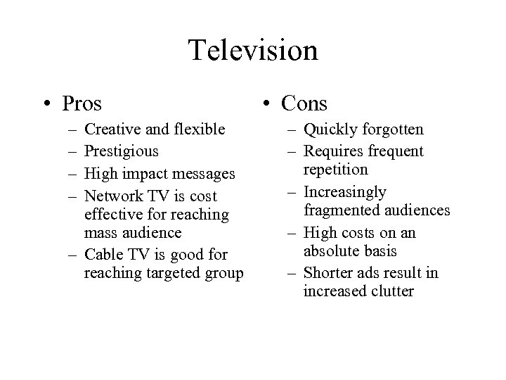 Television • Pros – – Creative and flexible Prestigious High impact messages Network TV