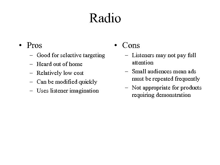 Radio • Pros – – – Good for selective targeting Heard out of home
