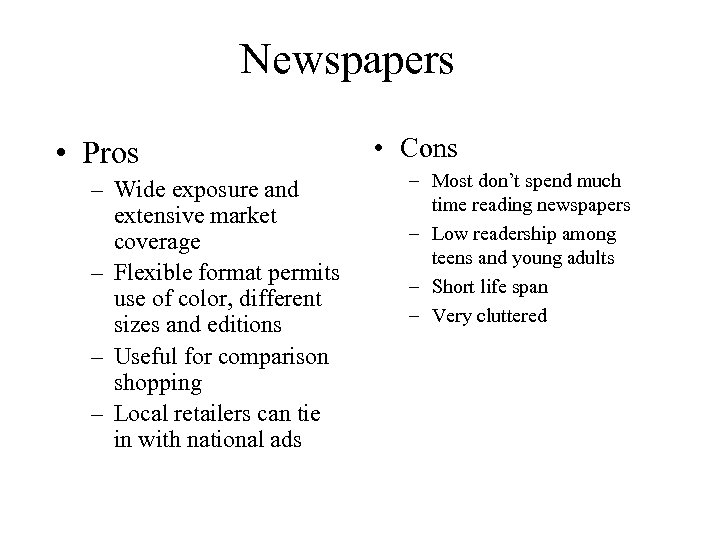 Newspapers • Pros – Wide exposure and extensive market coverage – Flexible format permits