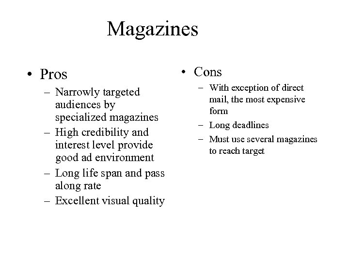 Magazines • Pros – Narrowly targeted audiences by specialized magazines – High credibility and