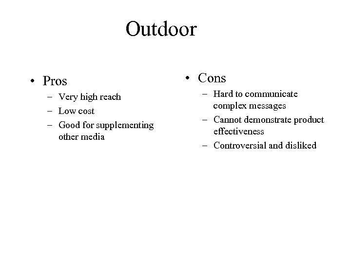 Outdoor • Pros – Very high reach – Low cost – Good for supplementing