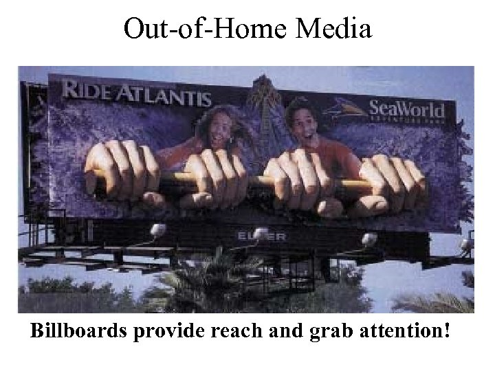 Out-of-Home Media Billboards provide reach and grab attention!
