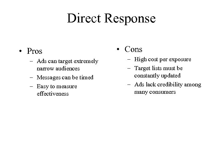 Direct Response • Pros – Ads can target extremely narrow audiences – Messages can