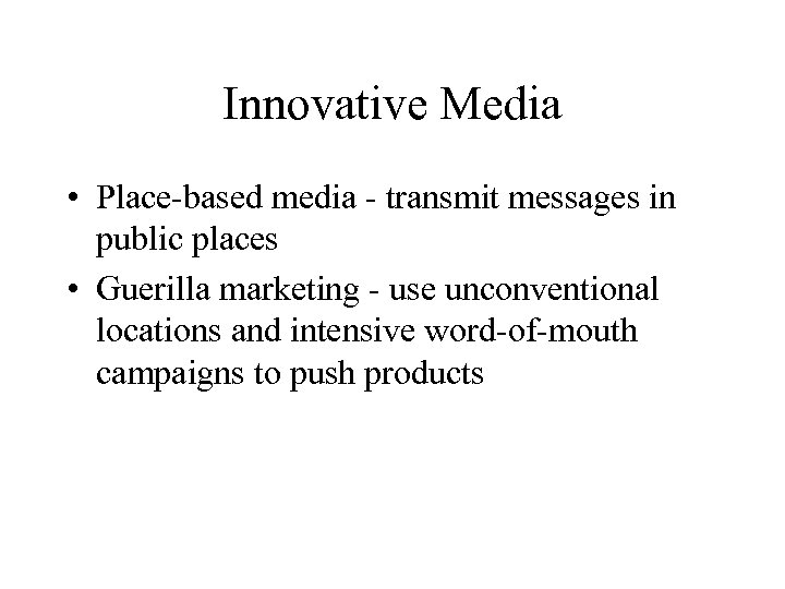 Innovative Media • Place-based media - transmit messages in public places • Guerilla marketing