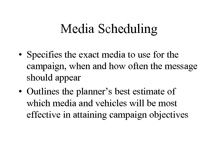 Media Scheduling • Specifies the exact media to use for the campaign, when and