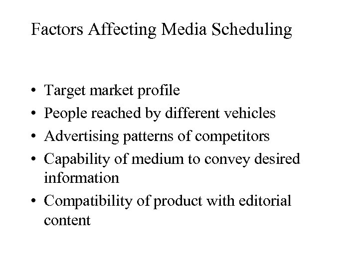 Factors Affecting Media Scheduling • • Target market profile People reached by different vehicles