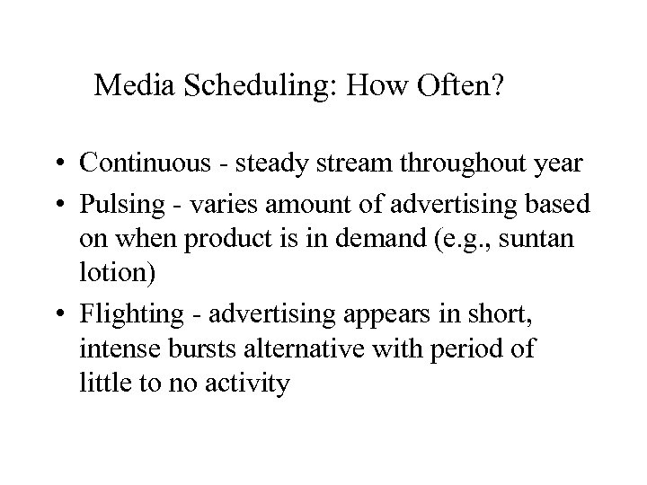 Media Scheduling: How Often? • Continuous - steady stream throughout year • Pulsing -