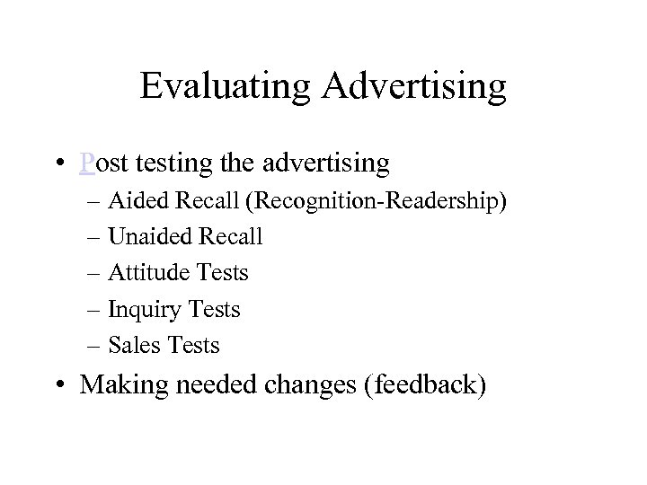 Evaluating Advertising • Post testing the advertising – Aided Recall (Recognition-Readership) – Unaided Recall