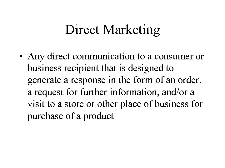 Direct Marketing • Any direct communication to a consumer or business recipient that is