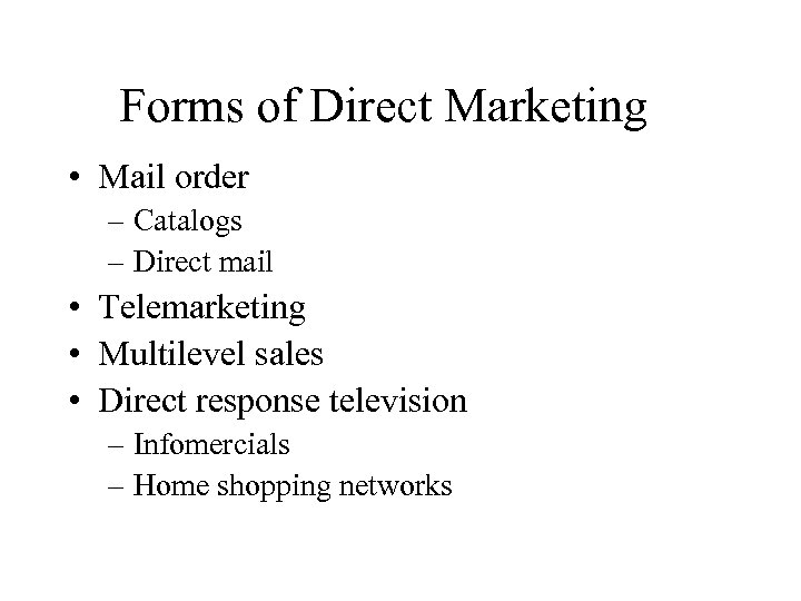 Forms of Direct Marketing • Mail order – Catalogs – Direct mail • Telemarketing