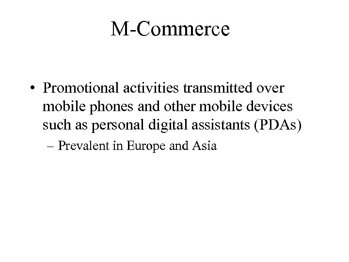 M-Commerce • Promotional activities transmitted over mobile phones and other mobile devices such as