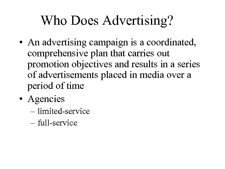Who Does Advertising? • An advertising campaign is a coordinated, comprehensive plan that carries