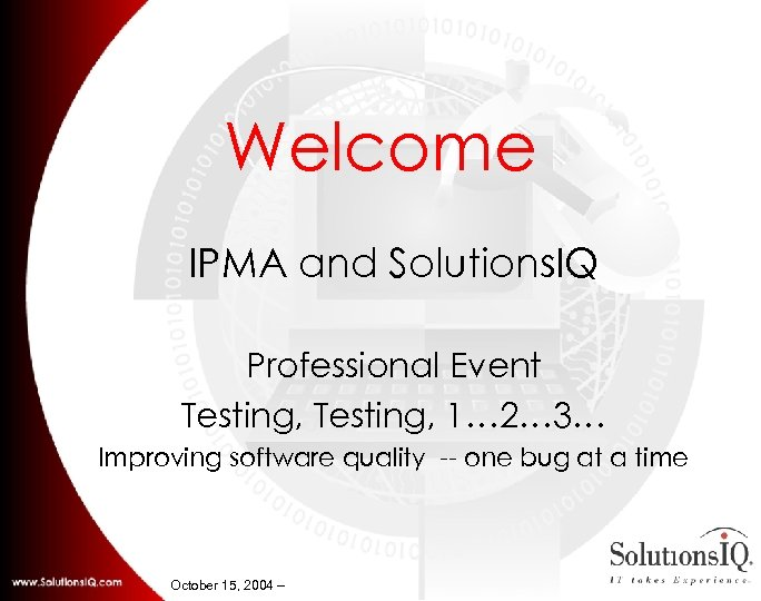 Welcome IPMA and Solutions. IQ Professional Event Testing, 1… 2… 3… Improving software quality