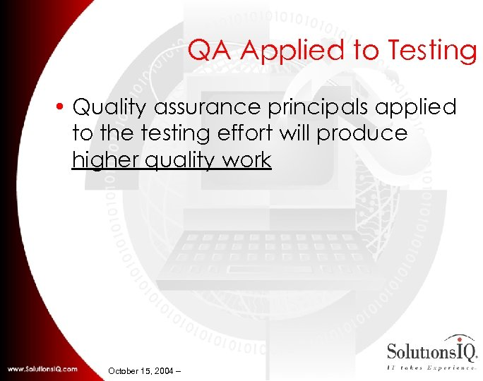 QA Applied to Testing • Quality assurance principals applied to the testing effort will