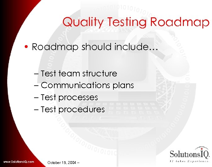 Quality Testing Roadmap • Roadmap should include… – Test team structure – Communications plans