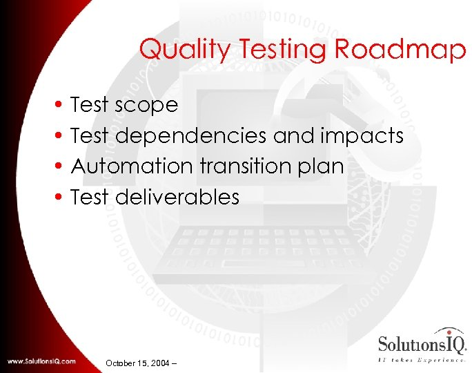 Quality Testing Roadmap • Test scope • Test dependencies and impacts • Automation transition