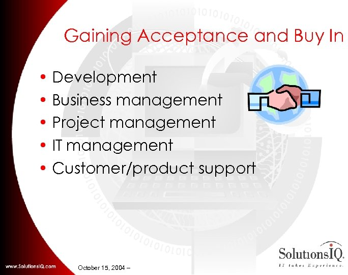 Gaining Acceptance and Buy In • Development • Business management • Project management •