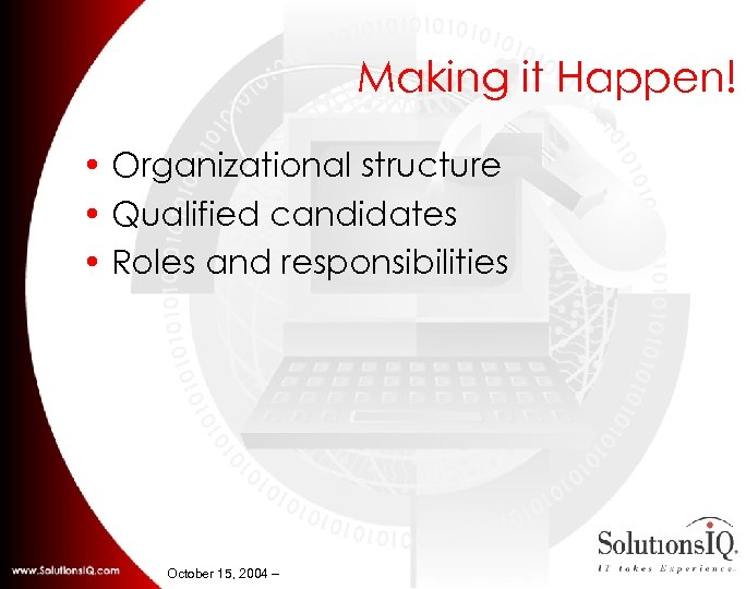 Making it Happen! • Organizational structure • Qualified candidates • Roles and responsibilities October