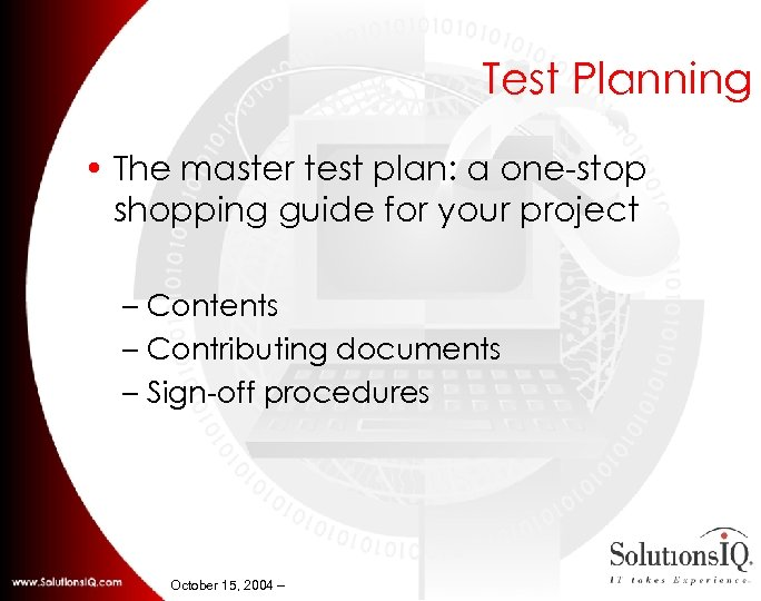 Test Planning • The master test plan: a one-stop shopping guide for your project