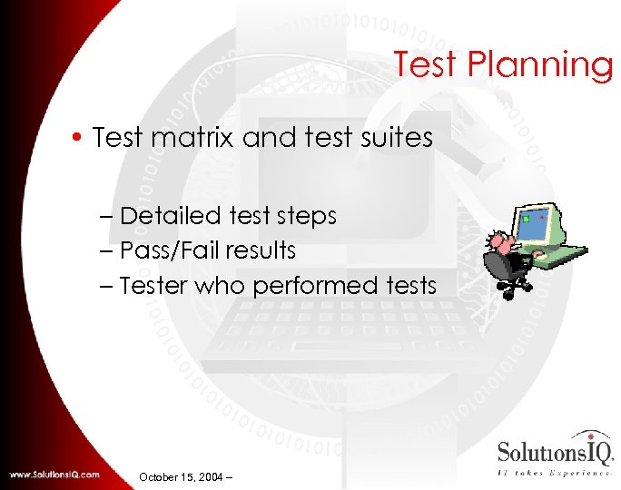 Test Planning • Test matrix and test suites – Detailed test steps – Pass/Fail