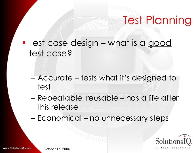 Test Planning • Test case design – what is a good test case? –