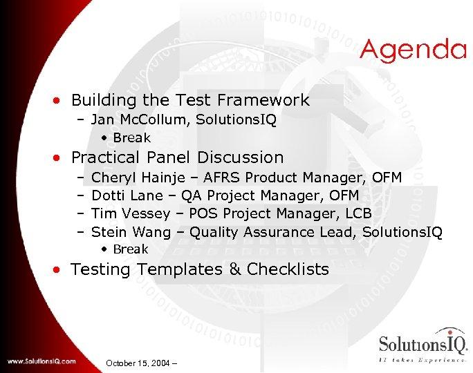 Agenda • Building the Test Framework – Jan Mc. Collum, Solutions. IQ • Break