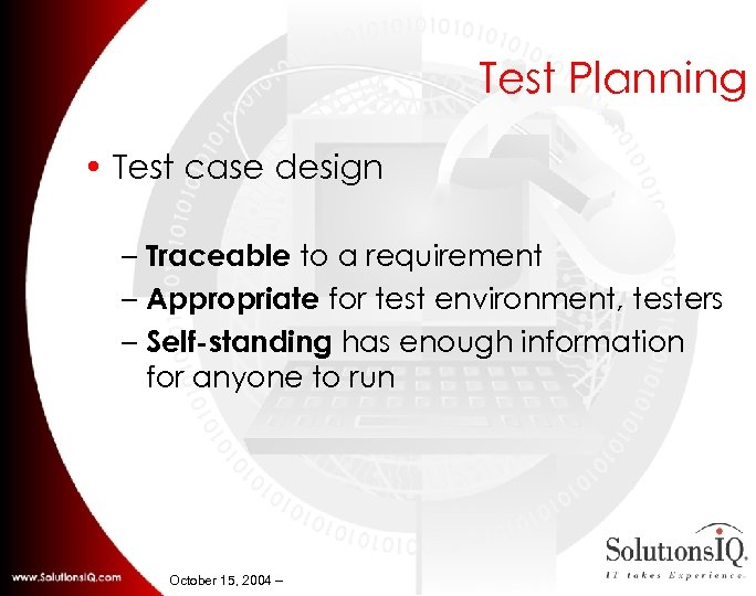 Test Planning • Test case design – Traceable to a requirement – Appropriate for