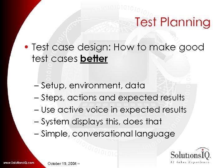 Test Planning • Test case design: How to make good test cases better –