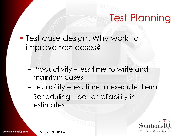 Test Planning • Test case design: Why work to improve test cases? – Productivity