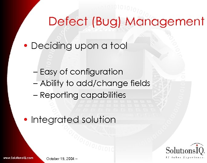 Defect (Bug) Management • Deciding upon a tool – Easy of configuration – Ability