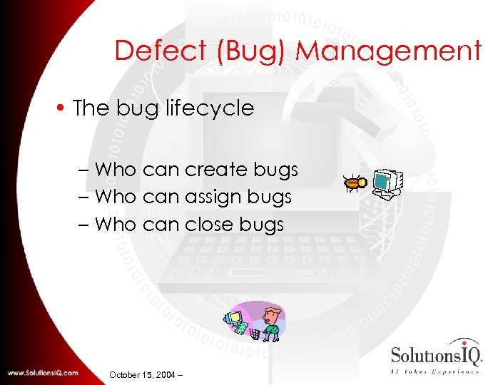 Defect (Bug) Management • The bug lifecycle – Who can create bugs – Who