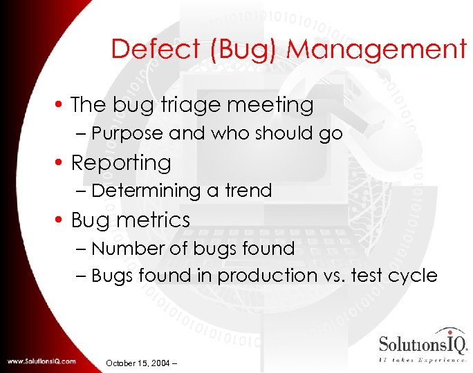 Defect (Bug) Management • The bug triage meeting – Purpose and who should go