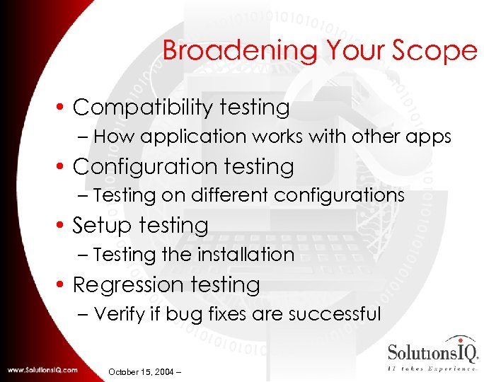 Broadening Your Scope • Compatibility testing – How application works with other apps •