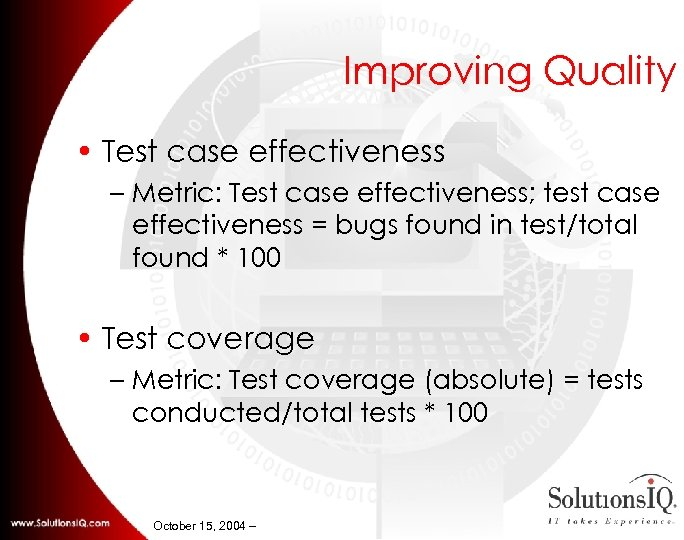 Improving Quality • Test case effectiveness – Metric: Test case effectiveness; test case effectiveness
