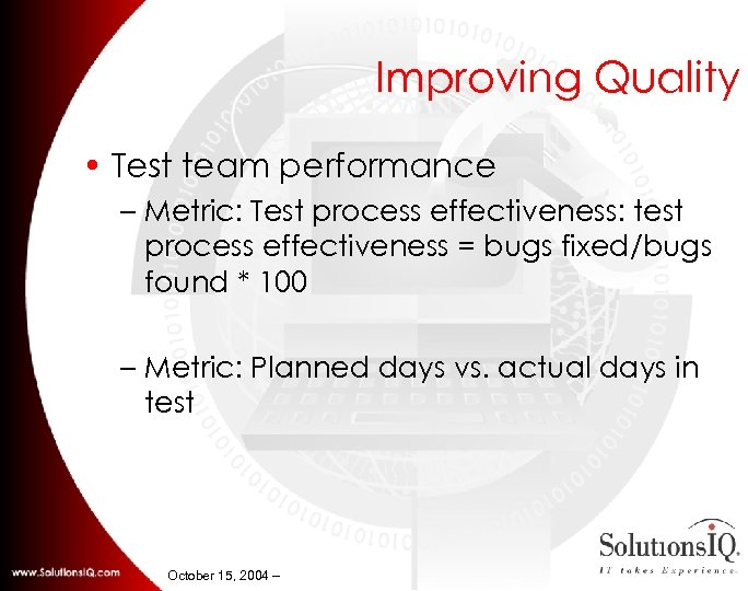 Improving Quality • Test team performance – Metric: Test process effectiveness: test process effectiveness