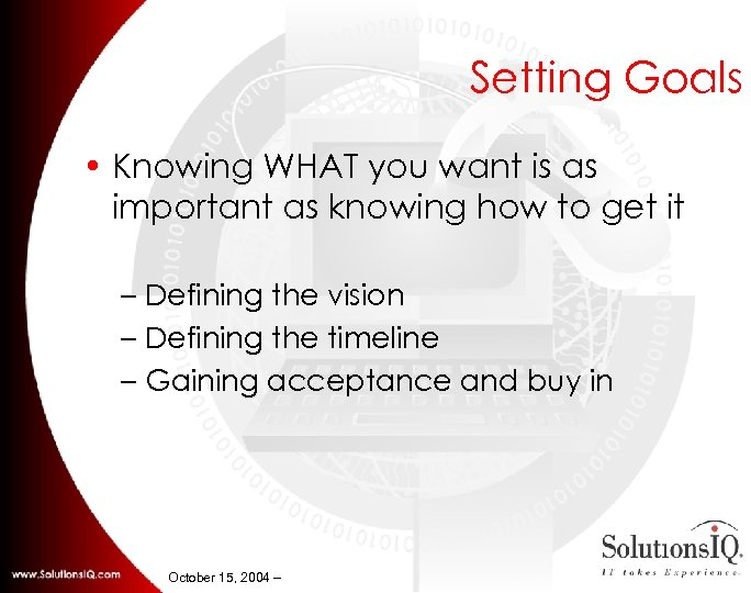 Setting Goals • Knowing WHAT you want is as important as knowing how to