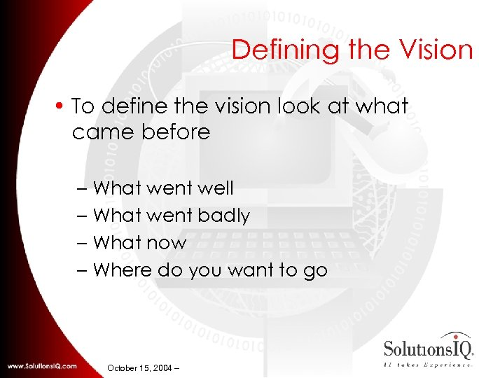 Defining the Vision • To define the vision look at what came before –