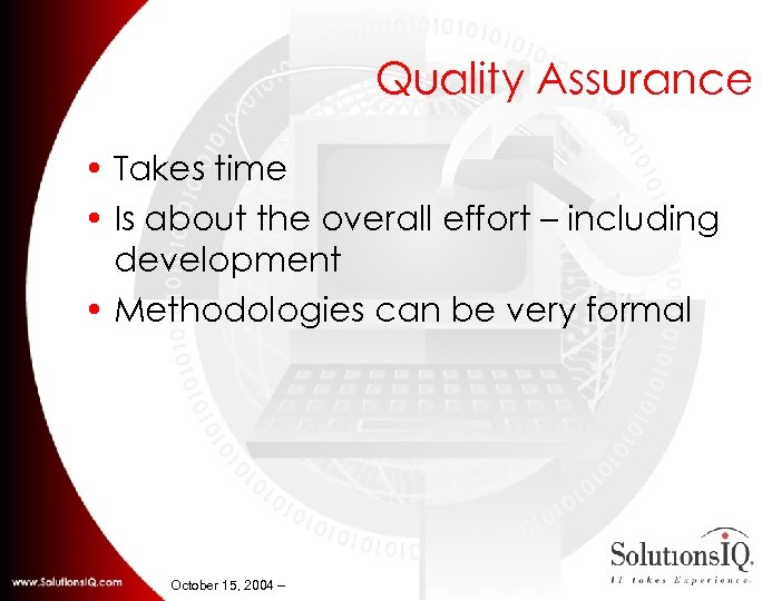 Quality Assurance • Takes time • Is about the overall effort – including development