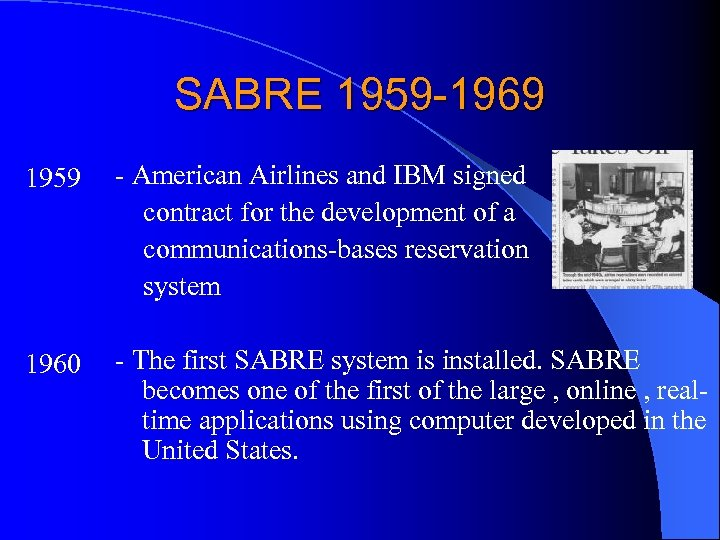 SABRE 1959 -1969 1959 1960 - American Airlines and IBM signed contract for the