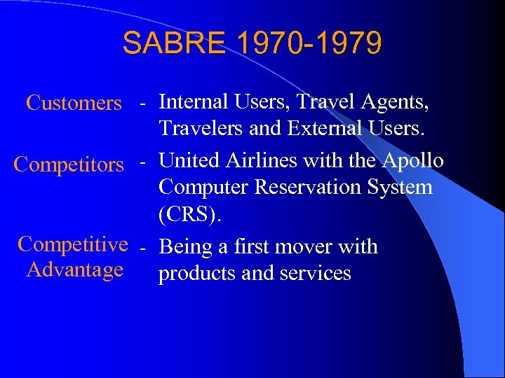SABRE 1970 -1979 Customers - Internal Users, Travel Agents, Travelers and External Users. Competitors