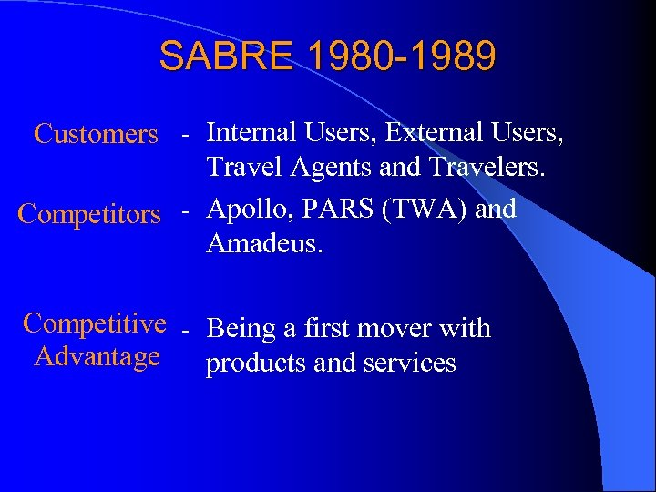 SABRE 1980 -1989 Customers - Internal Users, External Users, Travel Agents and Travelers. Competitors
