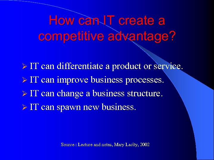 How can IT create a competitive advantage? Ø IT can differentiate a product or