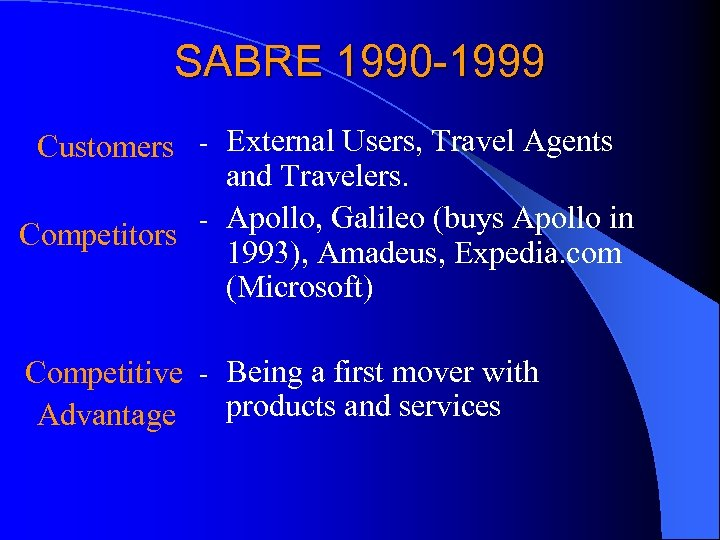 SABRE 1990 -1999 Customers - External Users, Travel Agents and Travelers. - Apollo, Galileo
