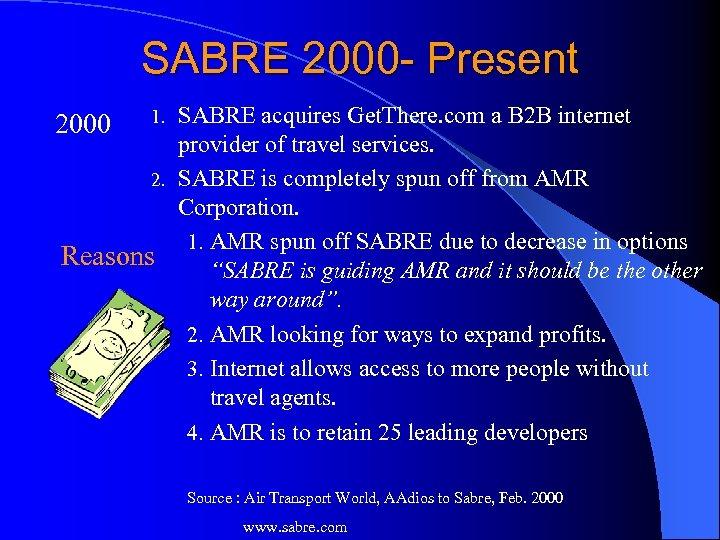 SABRE 2000 - Present SABRE acquires Get. There. com a B 2 B internet