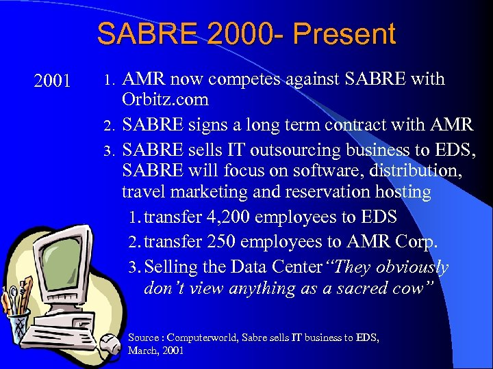 SABRE 2000 - Present 2001 AMR now competes against SABRE with Orbitz. com 2.